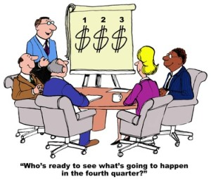 Business cartoon showing people in a meeting, a chart with large $ signs and leader saying, 'who's ready to see what's going to happen in the fourth quarter?'.